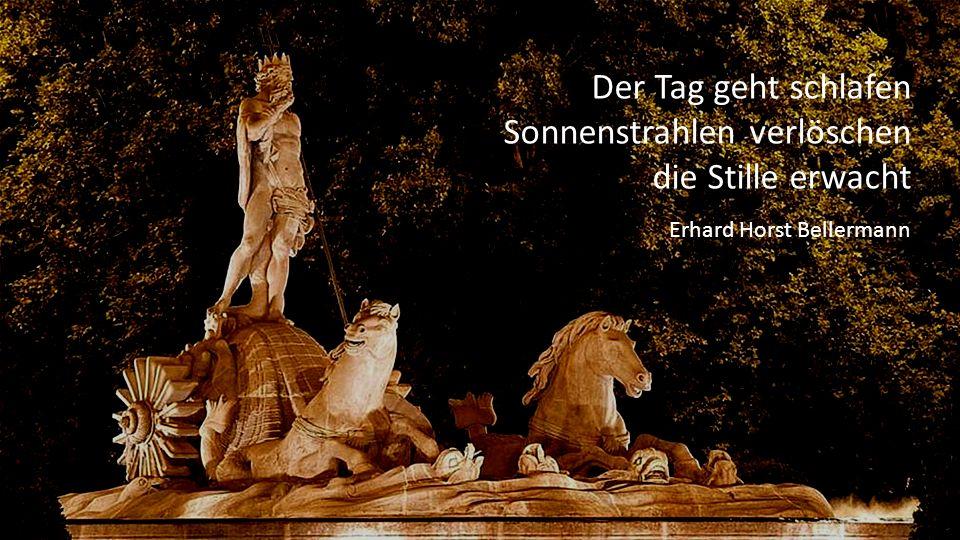 Der Tag geht schlafen Sonnenstrahlen verlöschen die Stille erwacht Erhard Horst Bellermann