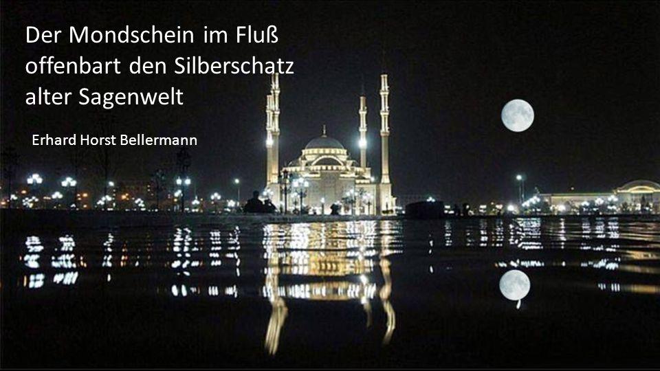 Der Mondschein im Fluß offenbart den Silberschatz alter Sagenwelt Erhard Horst Bellermann
