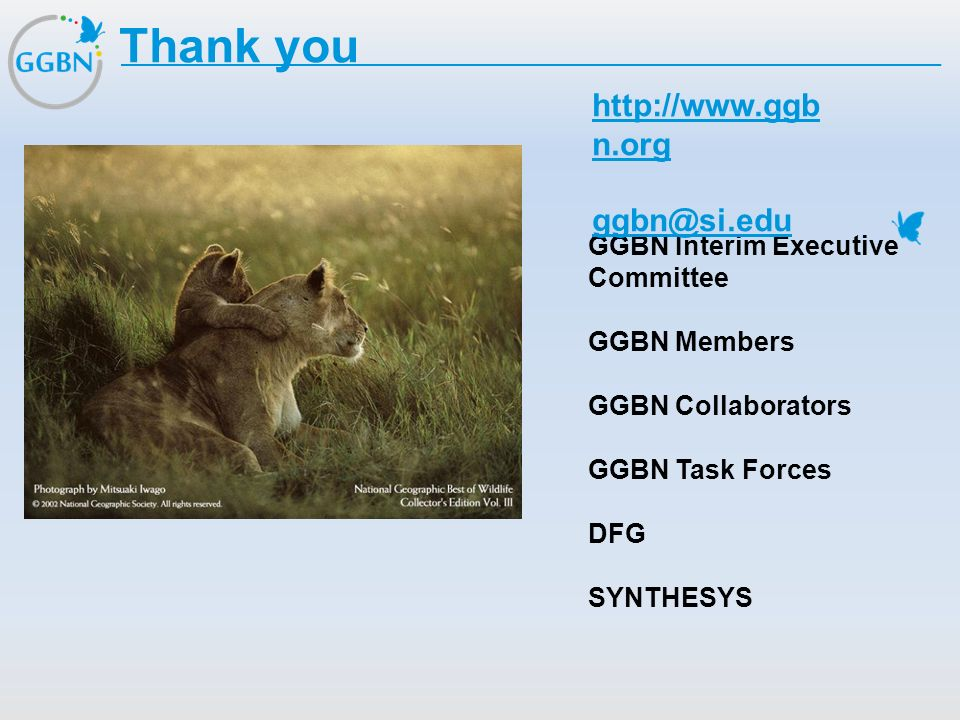 Thank you http://www.ggbn.org ggbn@si.edu