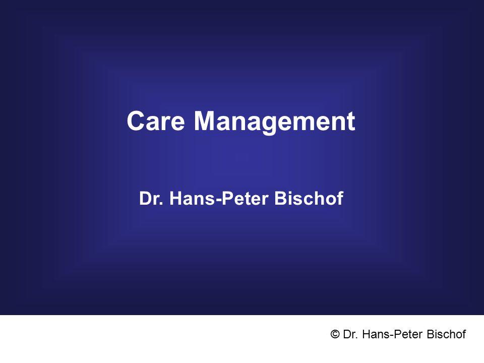 Care Management Dr. Hans-Peter Bischof © Dr. Hans-Peter Bischof