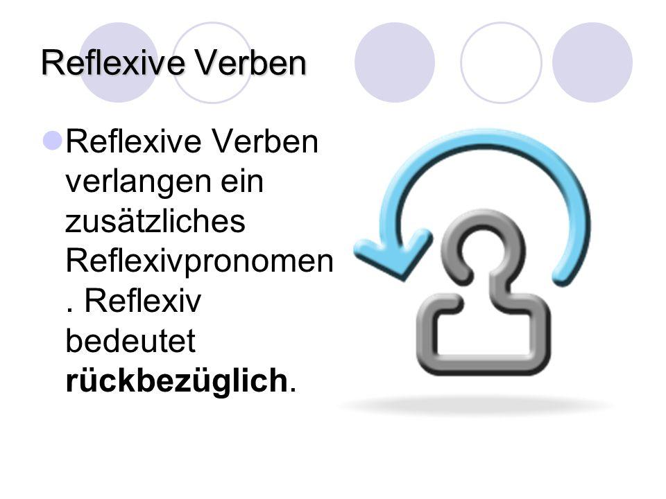 Reflexive Verben Reflexive Verben verlangen ein zusätzliches Reflexivpronomen.