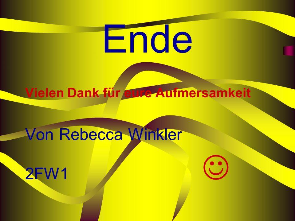 Ende Vielen Dank für eure Aufmersamkeit Von Rebecca Winkler 2FW1 