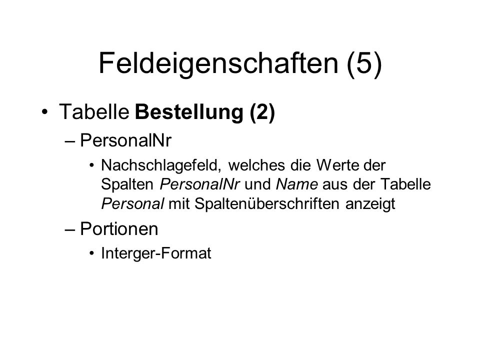 Feldeigenschaften (5) Tabelle Bestellung (2) PersonalNr Portionen