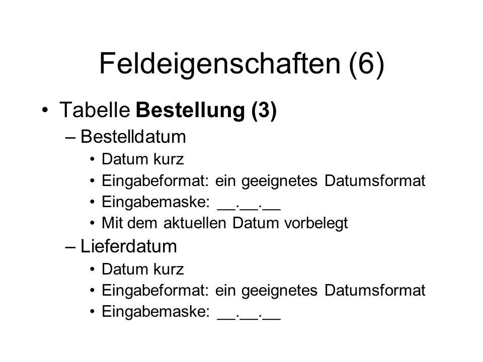 Feldeigenschaften (6) Tabelle Bestellung (3) Bestelldatum Lieferdatum