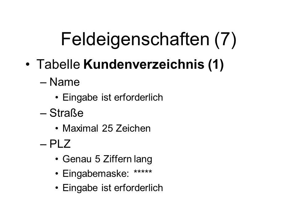 Feldeigenschaften (7) Tabelle Kundenverzeichnis (1) Name Straße PLZ