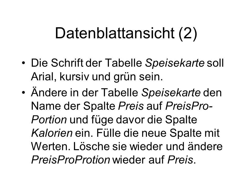 Datenblattansicht (2) Die Schrift der Tabelle Speisekarte soll Arial, kursiv und grün sein.