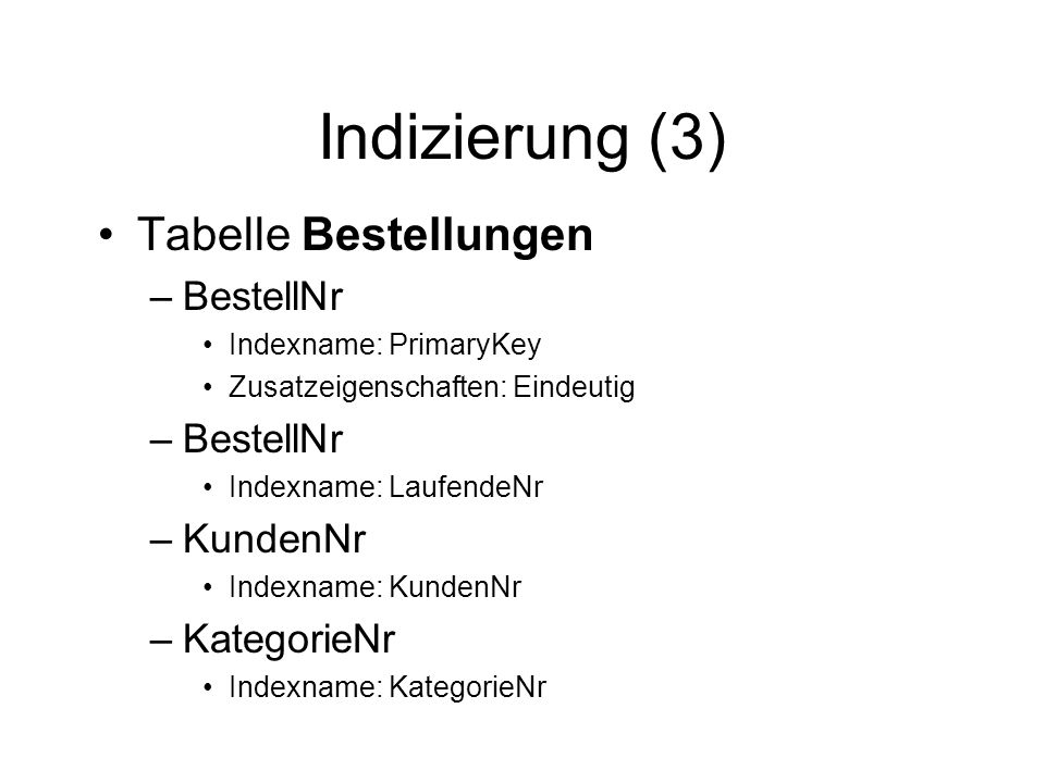 Indizierung (3) Tabelle Bestellungen BestellNr KundenNr KategorieNr
