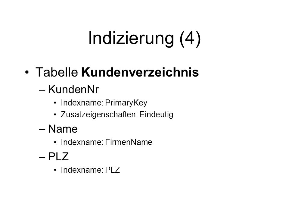 Indizierung (4) Tabelle Kundenverzeichnis KundenNr Name PLZ