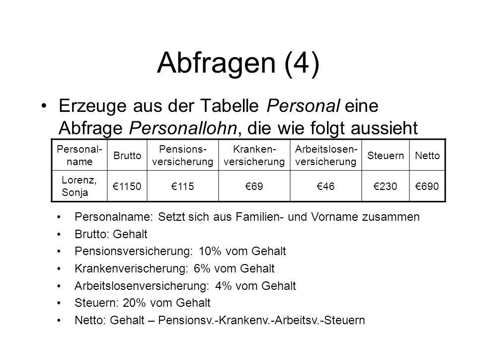 Abfragen (4) Erzeuge aus der Tabelle Personal eine Abfrage Personallohn, die wie folgt aussieht. Personal-name.