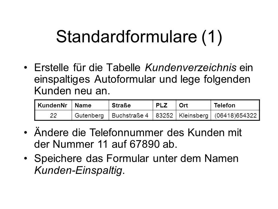 Standardformulare (1) Erstelle für die Tabelle Kundenverzeichnis ein einspaltiges Autoformular und lege folgenden Kunden neu an.