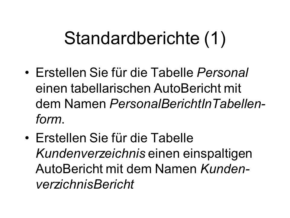 Standardberichte (1) Erstellen Sie für die Tabelle Personal einen tabellarischen AutoBericht mit dem Namen PersonalBerichtInTabellen-form.