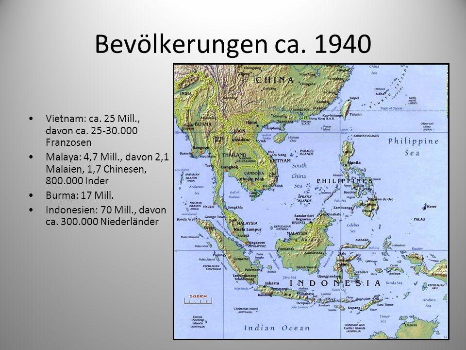 Bevölkerungen ca. 1940 Vietnam: ca. 25 Mill., davon ca. 25-30.000 Franzosen. Malaya: 4,7 Mill., davon 2,1 Malaien, 1,7 Chinesen, 800.000 Inder.