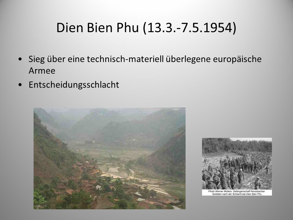 Dien Bien Phu (13.3.-7.5.1954) Sieg über eine technisch-materiell überlegene europäische Armee.