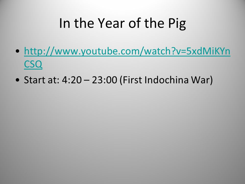 In the Year of the Pig http://www.youtube.com/watch v=5xdMiKYnCSQ