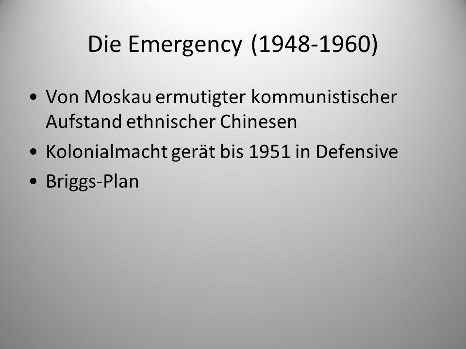Die Emergency (1948-1960) Von Moskau ermutigter kommunistischer Aufstand ethnischer Chinesen. Kolonialmacht gerät bis 1951 in Defensive.