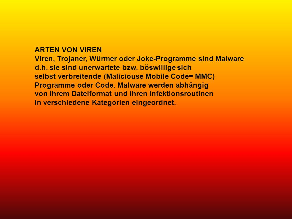 ARTEN VON VIREN Viren, Trojaner, Würmer oder Joke-Programme sind Malware