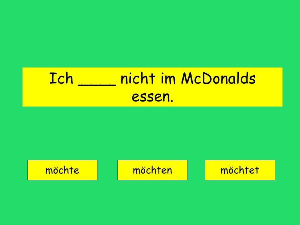 Ich ____ nicht im McDonalds essen.