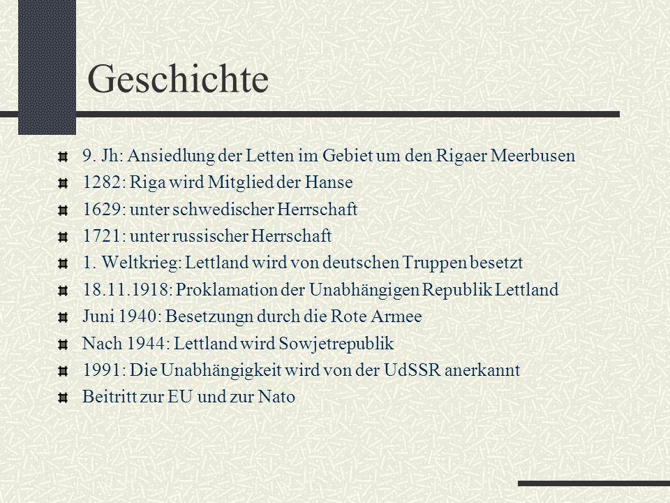 Geschichte 9. Jh: Ansiedlung der Letten im Gebiet um den Rigaer Meerbusen. 1282: Riga wird Mitglied der Hanse.