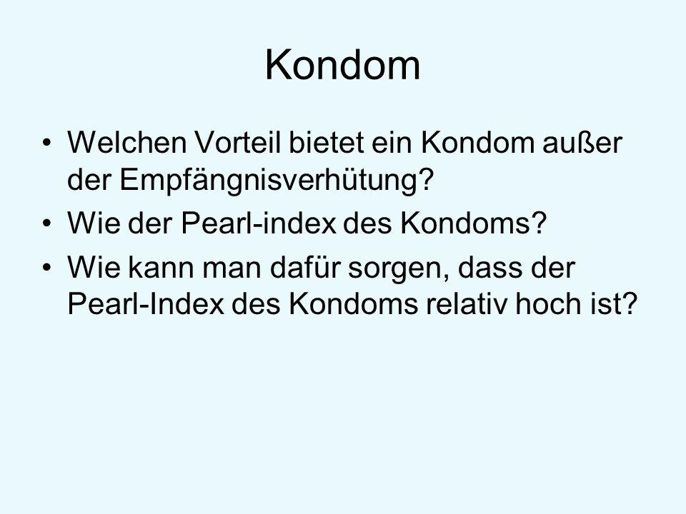 Kondom Welchen Vorteil bietet ein Kondom außer der Empfängnisverhütung Wie der Pearl-index des Kondoms