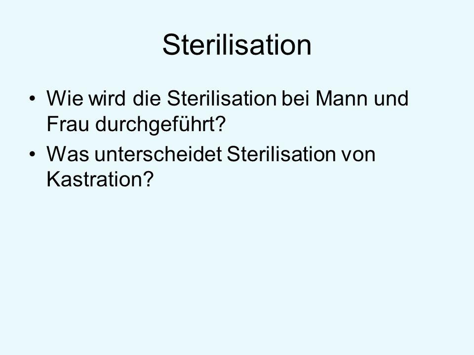Sterilisation Wie wird die Sterilisation bei Mann und Frau durchgeführt.