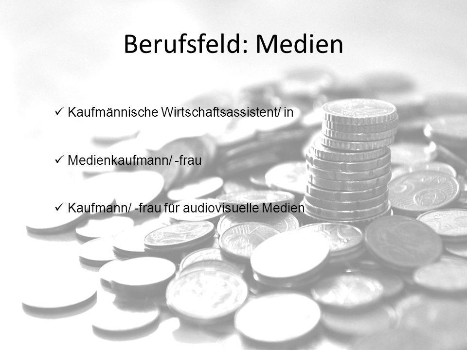 Berufsfeld: Medien Kaufmännische Wirtschaftsassistent/ in