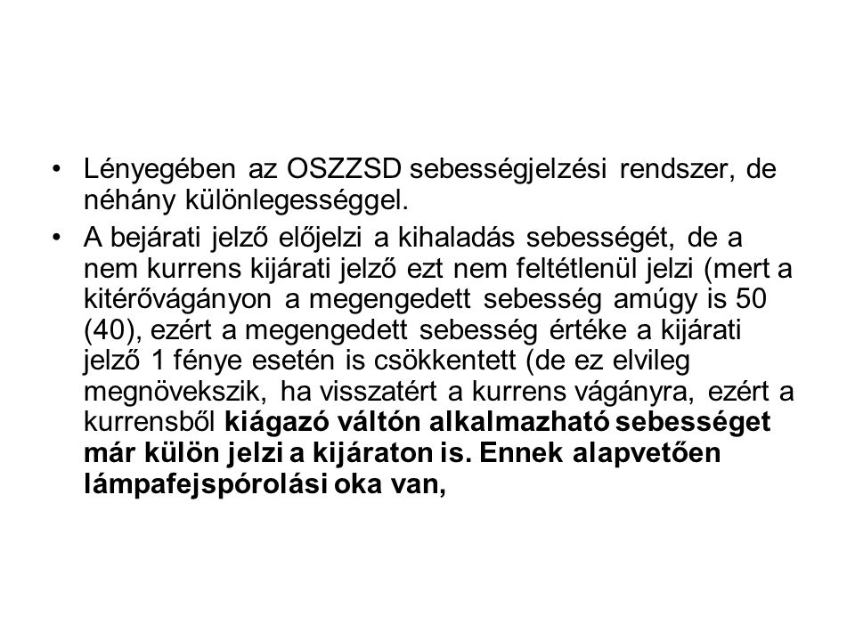 Lényegében az OSZZSD sebességjelzési rendszer, de néhány különlegességgel.
