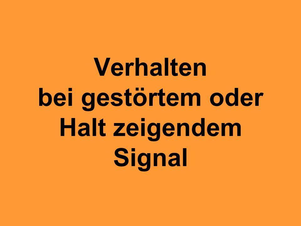 Verhalten bei gestörtem oder Halt zeigendem Signal