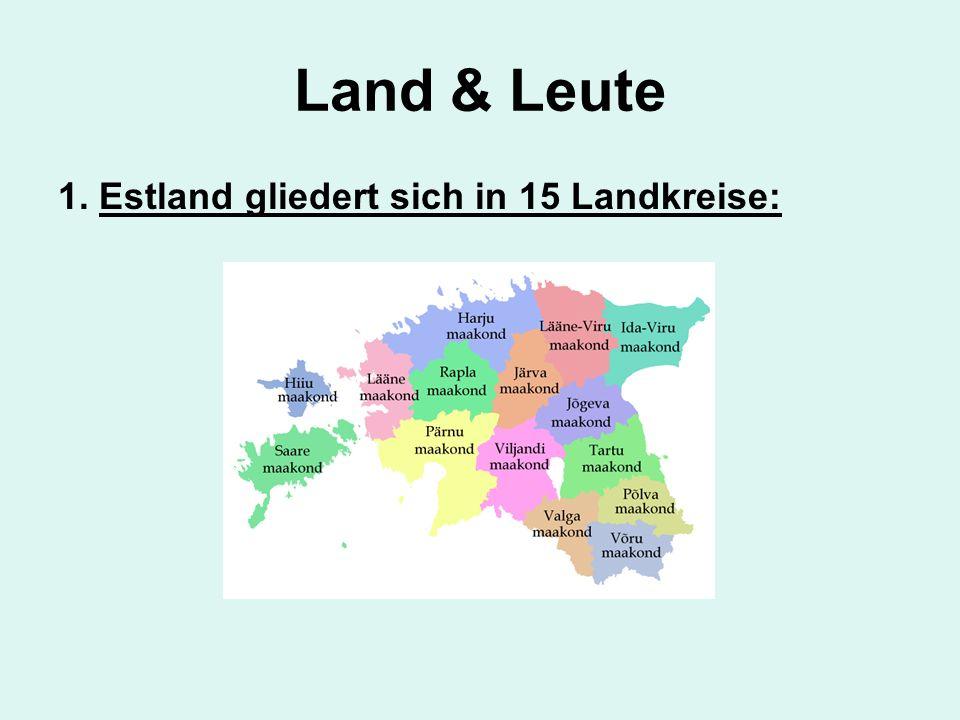 Land & Leute 1. Estland gliedert sich in 15 Landkreise:
