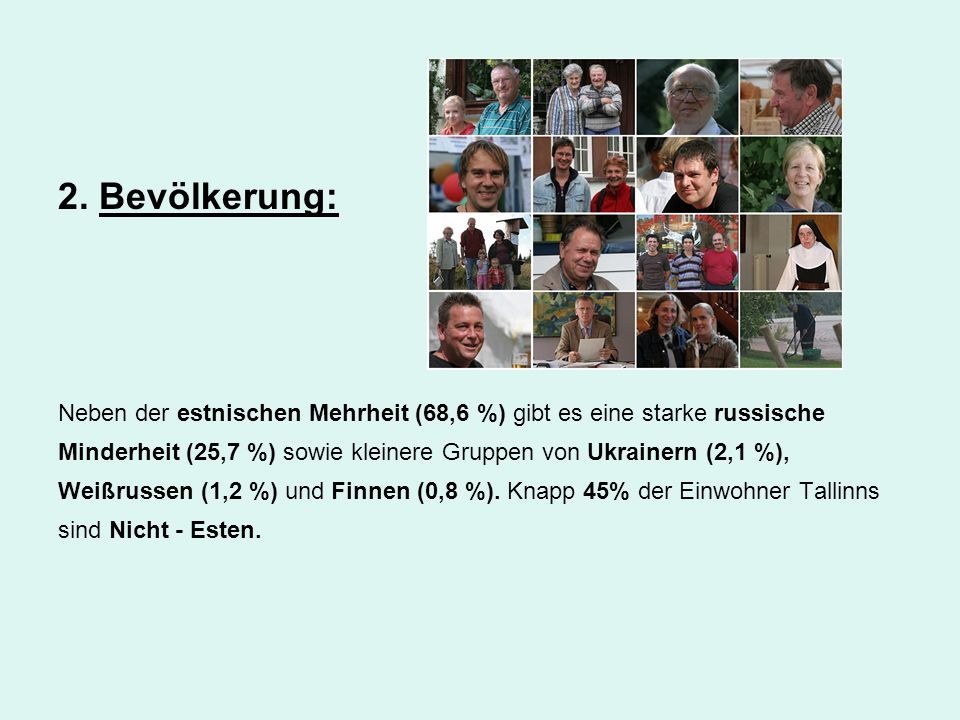 2. Bevölkerung: Neben der estnischen Mehrheit (68,6 %) gibt es eine starke russische.