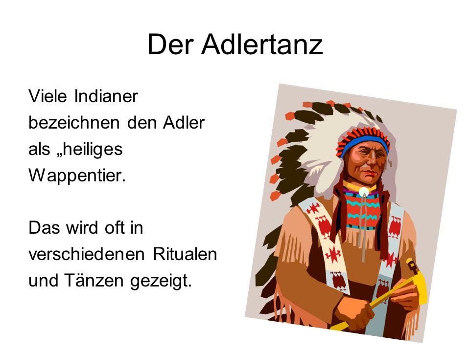 """Der Adlertanz Viele Indianer bezeichnen den Adler als """"heiliges"""