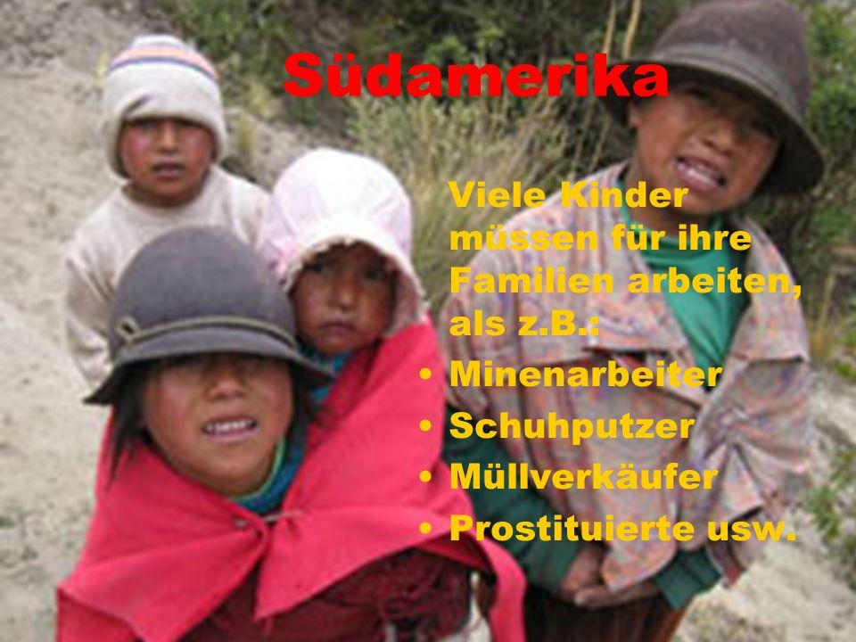 Südamerika Viele Kinder müssen für ihre Familien arbeiten, als z.B.: