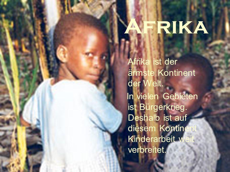 Afrika Afrika ist der ärmste Kontinent der Welt.