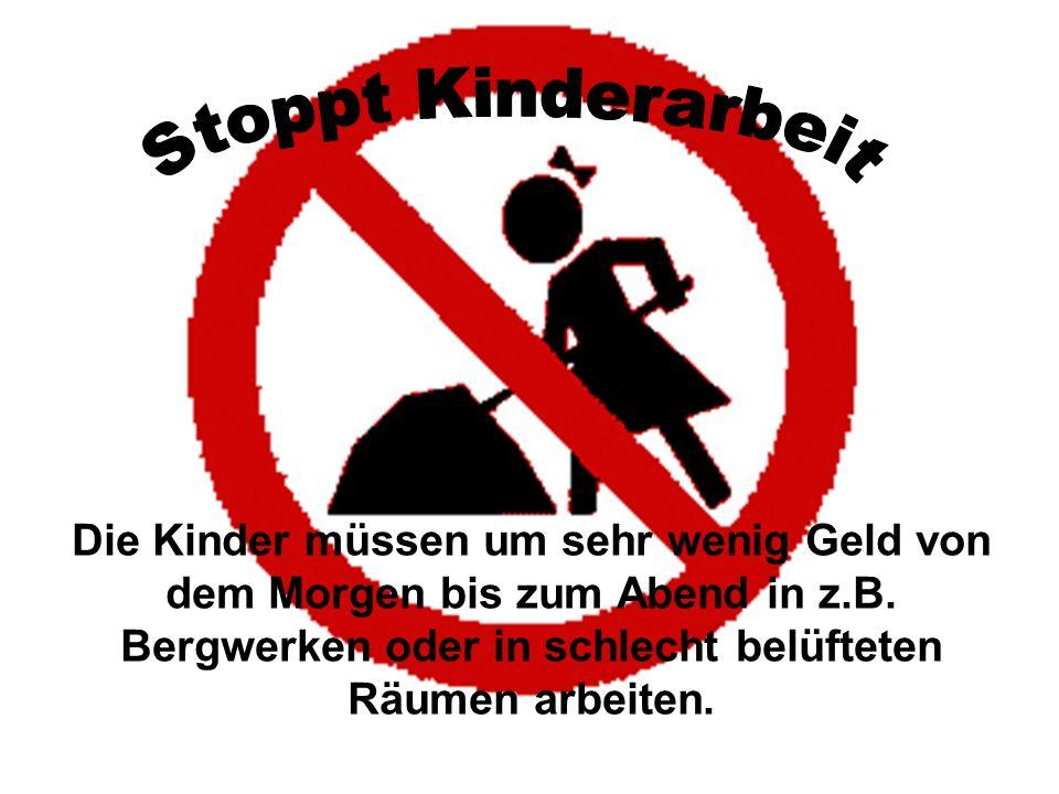 Stoppt Kinderarbeit Die Kinder müssen um sehr wenig Geld von dem Morgen bis zum Abend in z.B.