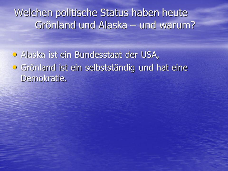 Welchen politische Status haben heute Grönland und Alaska – und warum
