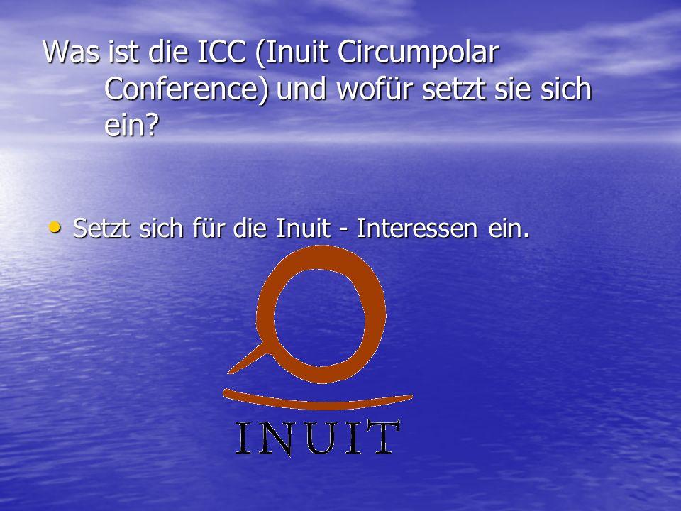 Was ist die ICC (Inuit Circumpolar Conference) und wofür setzt sie sich ein