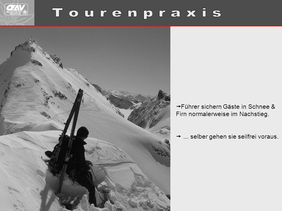 T o u r e n p r a x i s Führer sichern Gäste in Schnee & Firn normalerweise im Nachstieg.