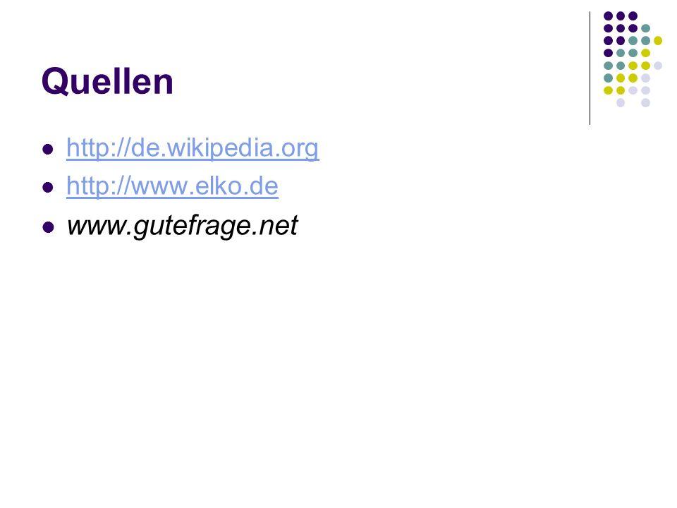 Quellen http://de.wikipedia.org http://www.elko.de www.gutefrage.net