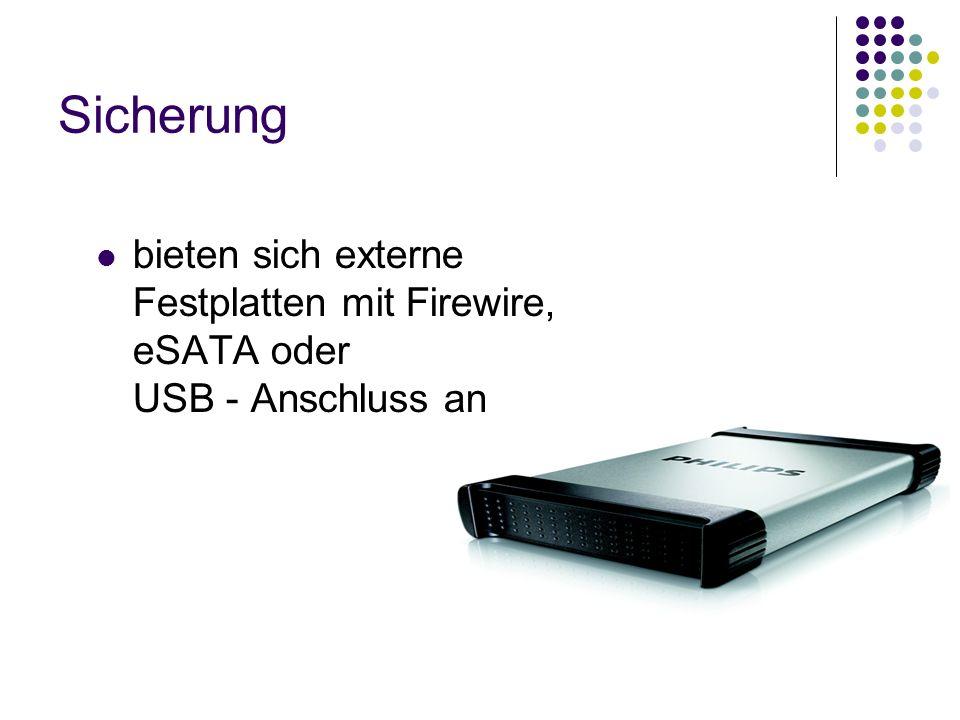 Sicherung bieten sich externe Festplatten mit Firewire, eSATA oder USB - Anschluss an