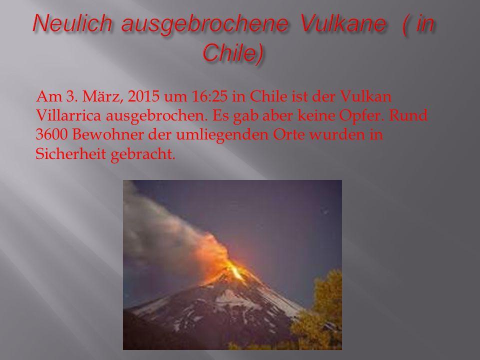Neulich ausgebrochene Vulkane ( in Chile)