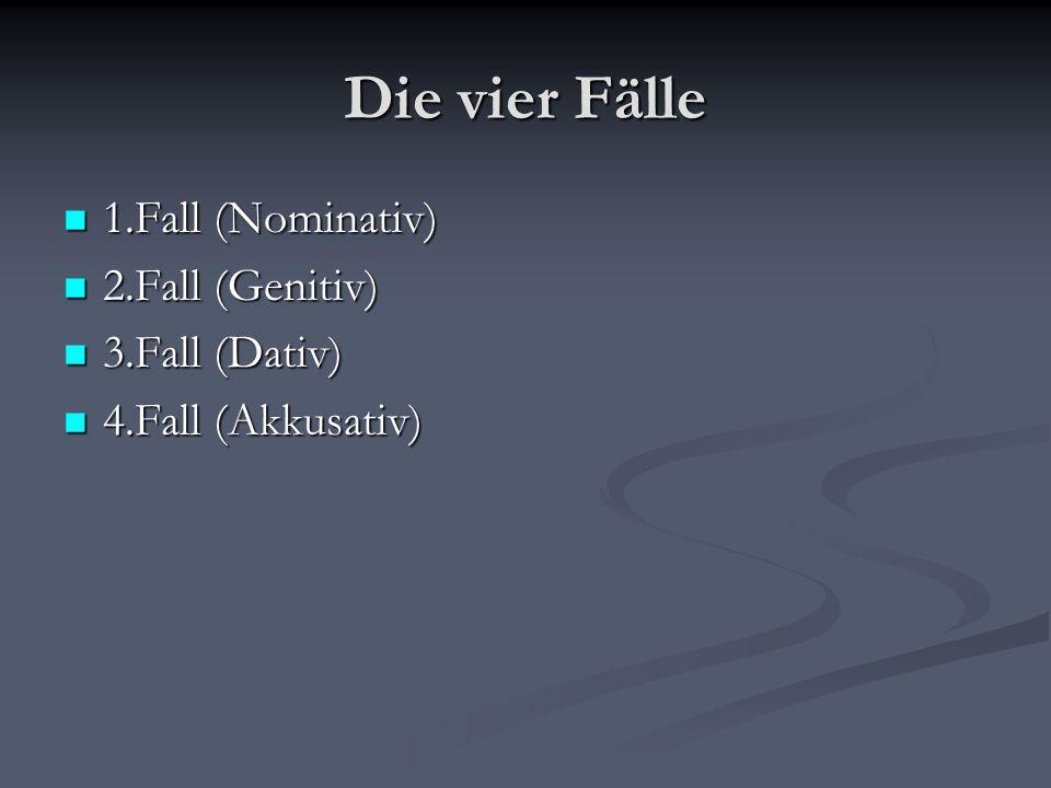 Die vier Fälle 1.Fall (Nominativ) 2.Fall (Genitiv) 3.Fall (Dativ)