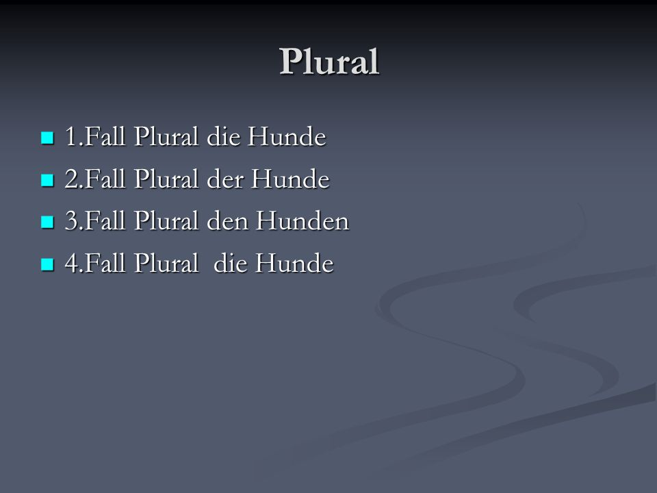 Plural 1.Fall Plural die Hunde 2.Fall Plural der Hunde