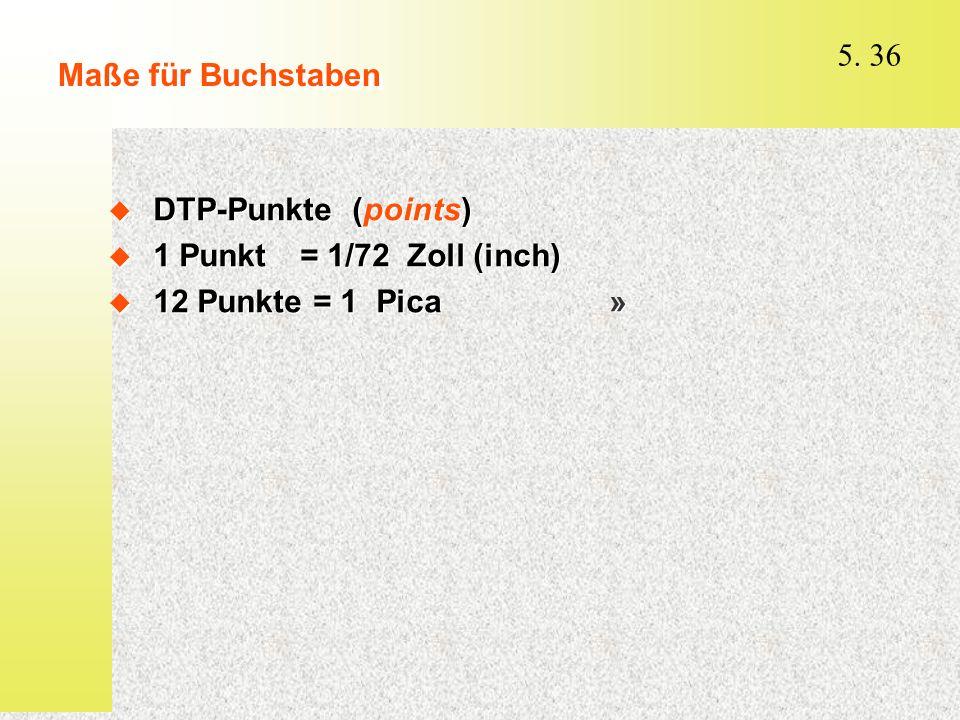 Maße für Buchstaben DTP-Punkte (points) 1 Punkt = 1/72 Zoll (inch) 12 Punkte = 1 Pica »