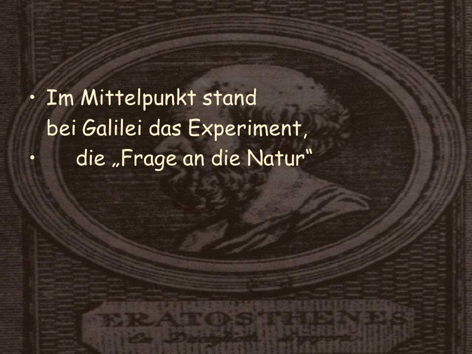 """Im Mittelpunkt stand bei Galilei das Experiment, die """"Frage an die Natur"""