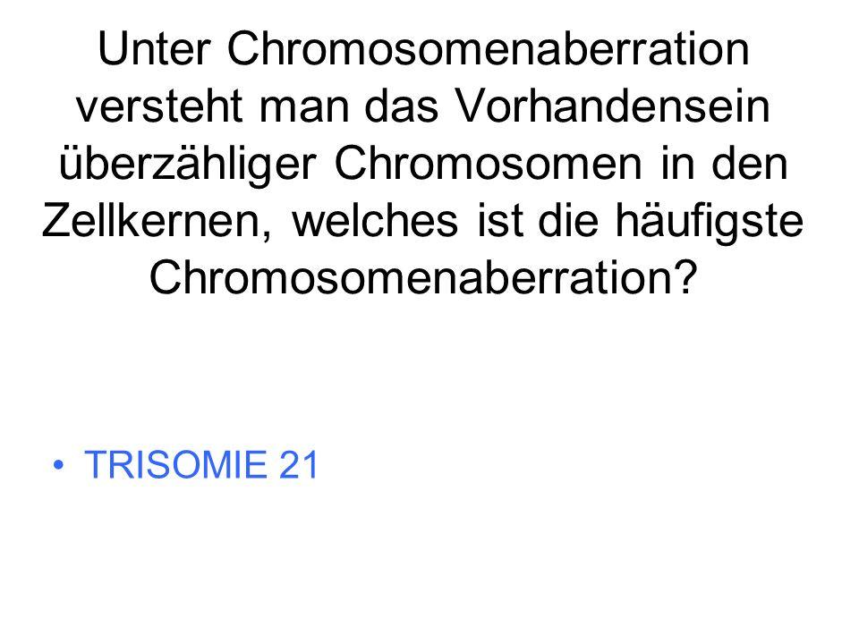 Unter Chromosomenaberration versteht man das Vorhandensein überzähliger Chromosomen in den Zellkernen, welches ist die häufigste Chromosomenaberration