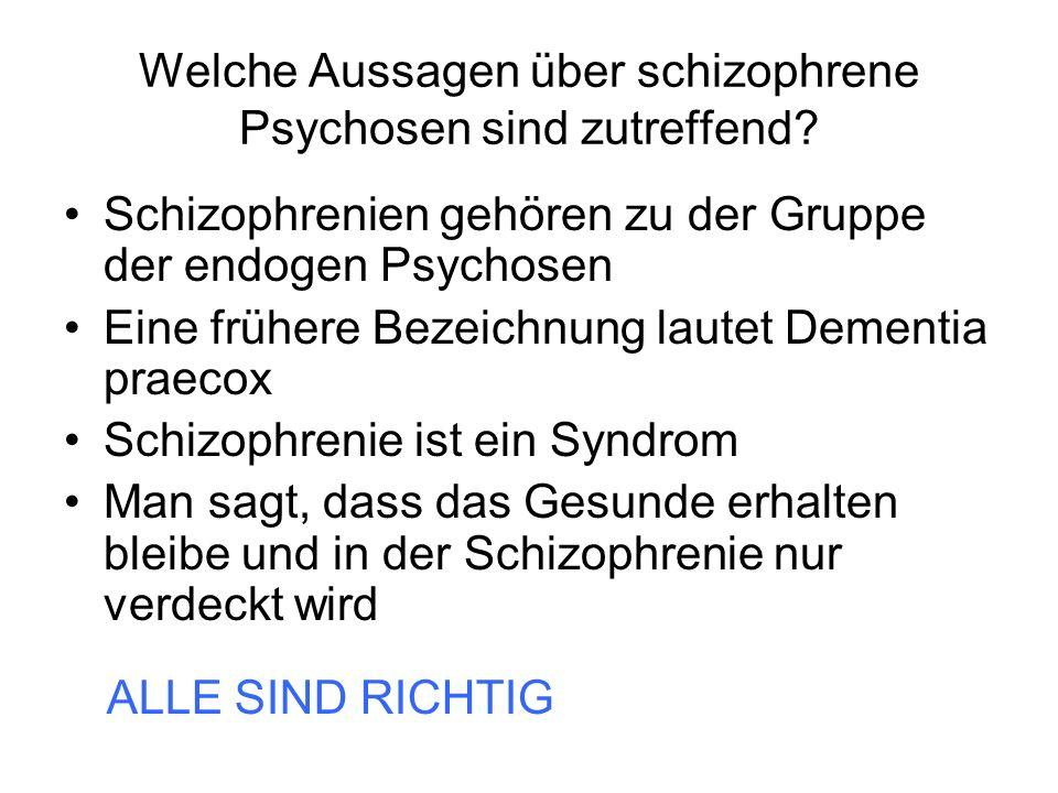 Welche Aussagen über schizophrene Psychosen sind zutreffend