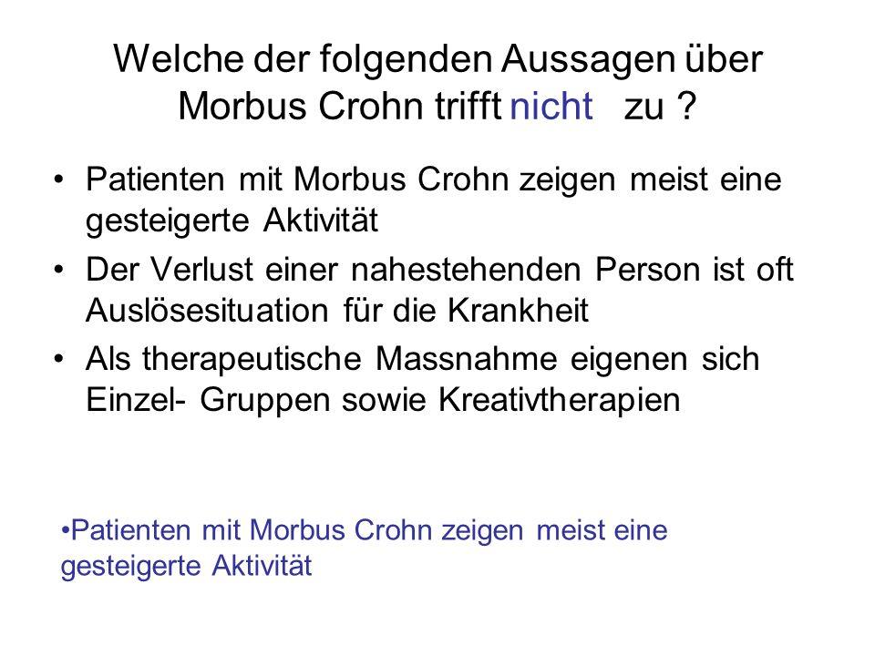 Welche der folgenden Aussagen über Morbus Crohn trifft nicht zu