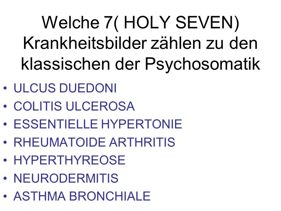 Welche 7( HOLY SEVEN) Krankheitsbilder zählen zu den klassischen der Psychosomatik