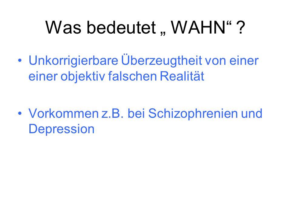 """Was bedeutet """" WAHN . Unkorrigierbare Überzeugtheit von einer einer objektiv falschen Realität."""