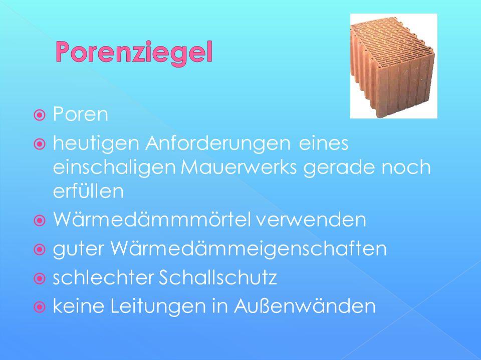 Porenziegel Poren. heutigen Anforderungen eines einschaligen Mauerwerks gerade noch erfüllen. Wärmedämmmörtel verwenden.