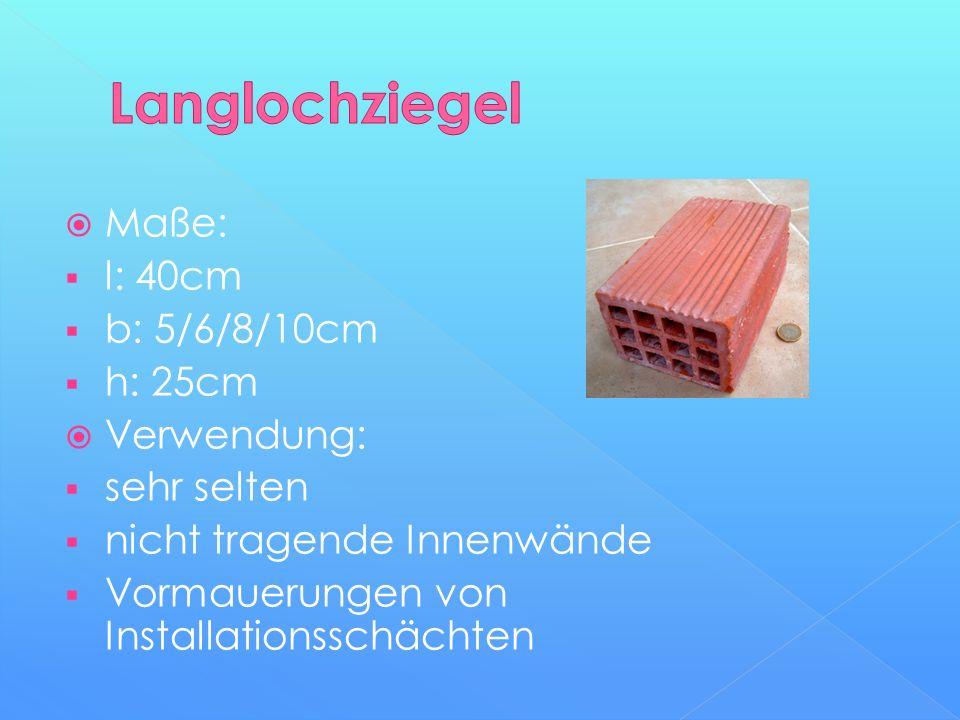 Langlochziegel Maße: l: 40cm b: 5/6/8/10cm h: 25cm Verwendung: